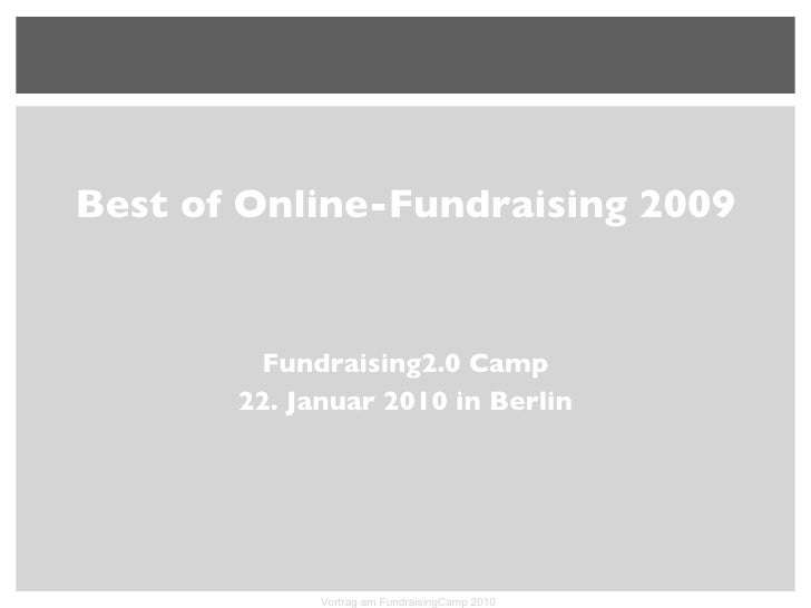 <ul><li>Best of Online-Fundraising 2009 </li></ul><ul><li>Fundraising2.0 Camp </li></ul><ul><li>22. Januar 2010 in Berlin ...