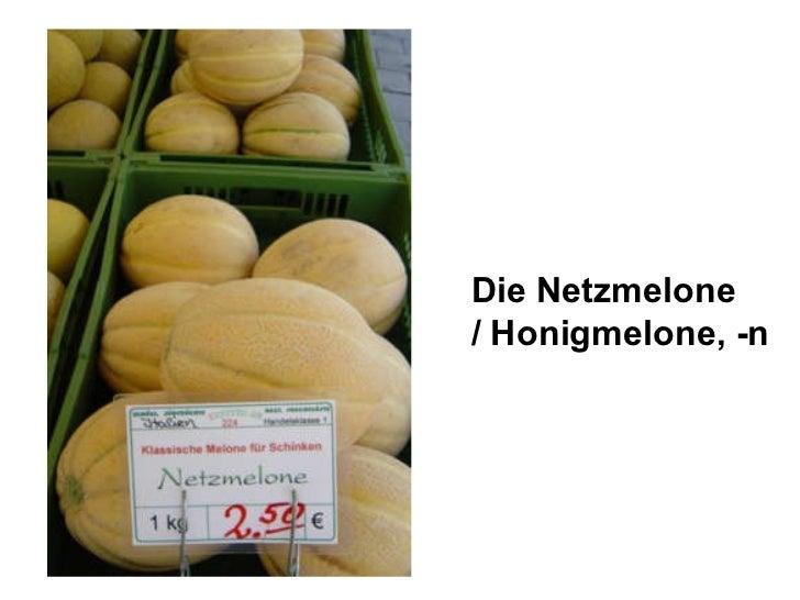 Die Netzmelone / Honigmelone, -n