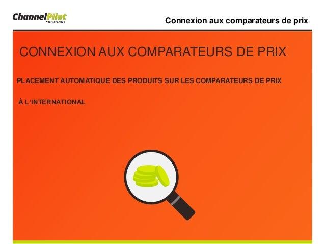 PLACEMENT AUTOMATIQUE DES PRODUITS SUR LES COMPARATEURS DE PRIX À L'INTERNATIONAL Connexion aux comparateurs de prix CONNE...