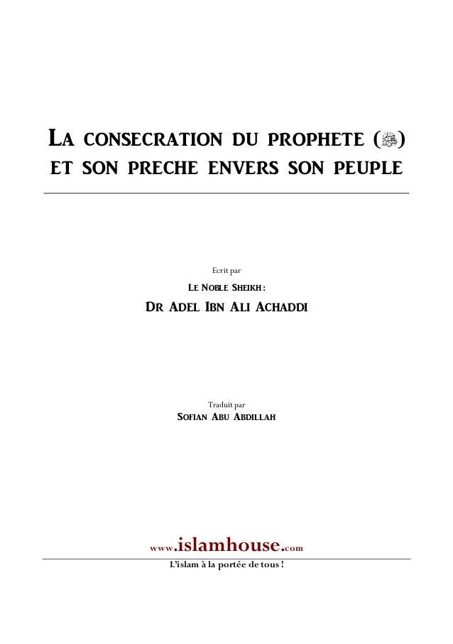 LA CONSECRATION DU PROPHETE () ET SON PRECHE ENVERS SON PEUPLE Ecrit par LE NOBLE SHEIKH : DR ADEL IBN ALI ACHADDI Tradui...