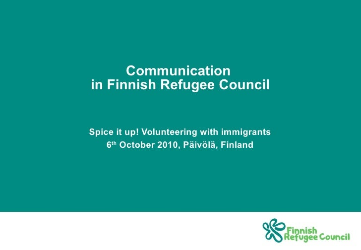 Communication  in Finnish Refugee Council Spice it up! Volunteering with immigrants 6 th  October 2010, Päivölä, Finland