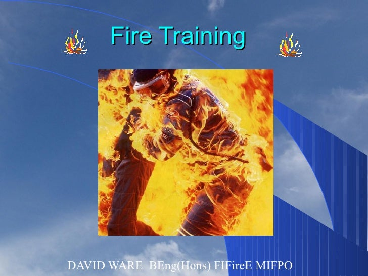 Fire TrainingDAVID WARE BEng(Hons) FIFireE MIFPO
