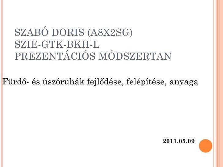 SZABÓ DORIS (A8X2SG)   SZIE-GTK-BKH-L   PREZENTÁCIÓS MÓDSZERTANFürdő- és úszóruhák fejlődése, felépítése, anyaga          ...
