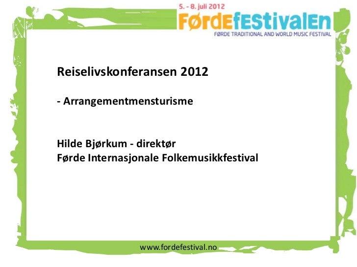 Reiselivskonferansen 2012- ArrangementmensturismeHilde Bjørkum - direktørFørde Internasjonale Folkemusikkfestival         ...