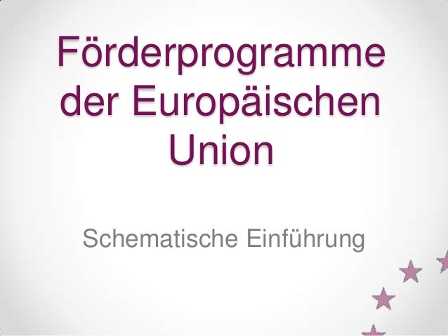 Förderprogramme der Europäischen Union Schematische Einführung