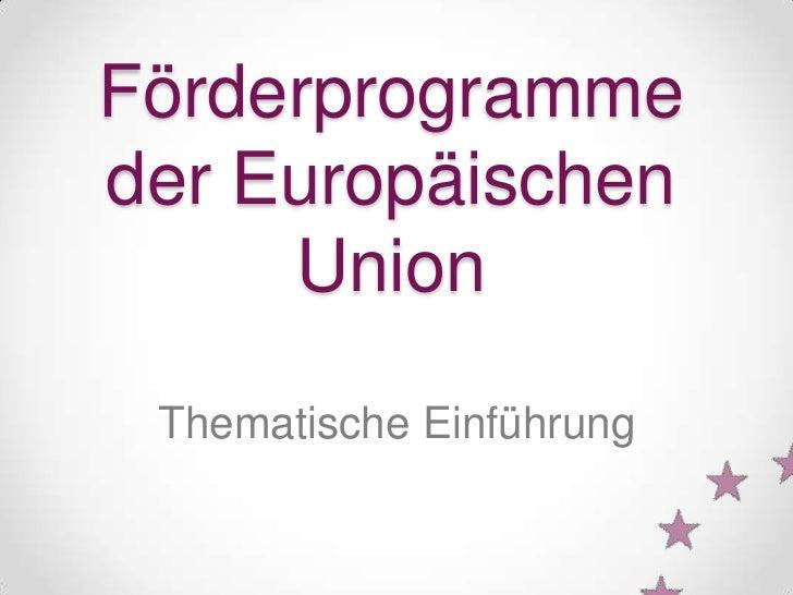 Förderprogrammeder Europäischen     Union Thematische Einführung