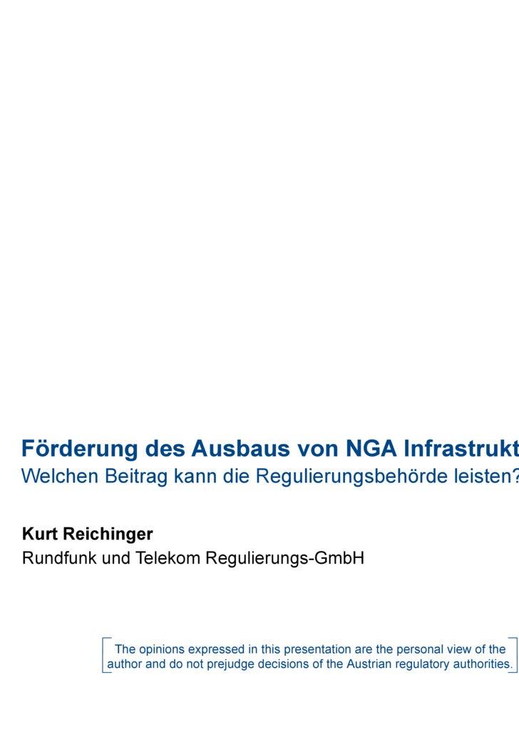 Förderung des Ausbaus von NGA Infrastrukturen Welchen Beitrag kann die Regulierungsbehörde leisten?   Kurt Reichinger Rund...