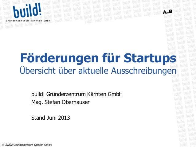 © build! Gründerzentrum Kärnten GmbHFörderungen für StartupsÜbersicht über aktuelle Ausschreibungenbuild! Gründerzentrum K...