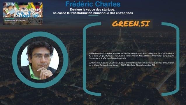 #PortraitDeStartuper 1 Frédéric Charles Derrière la vague des startups, se cache la transformation numérique des entrepris...