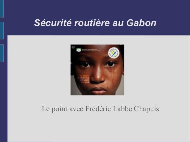 Sécurité routière au Gabon Le point avec Frédéric Labbe Chapuis