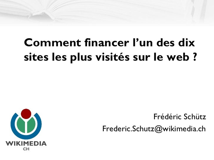 Comment financer l'un des dixsites les plus visités sur le web ?                              Frédéric Schütz             ...