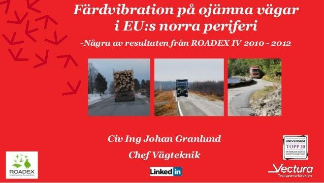 Färdvibration på ojämna vägar     i EU:s norra periferi-Några av resultaten från ROADEX IV 2010 - 2012      Civ Ing Johan ...