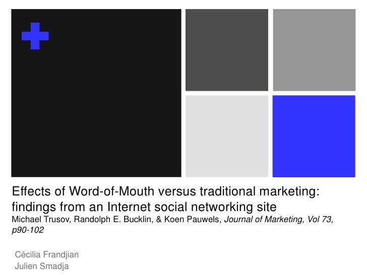 Effects of Word-of-Mouth versus traditional marketing: findings from an Internet social networking siteMichael Trusov, Ran...