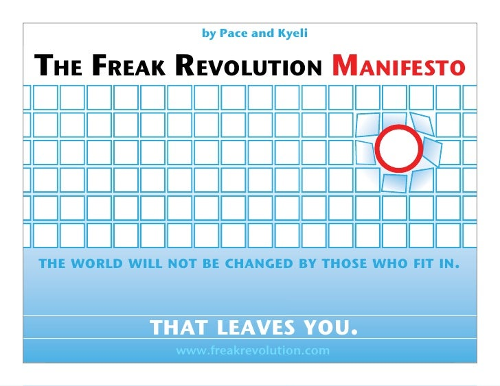 by Pace and Kyeli   THE FREAK REVOLUTION MANIFESTO     THE WORLD WILL NOT BE CHANGED BY THOSE WHO FIT IN.                 ...