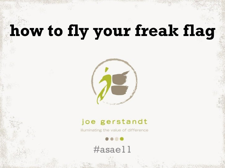 how to fly your freak flag          #asae11