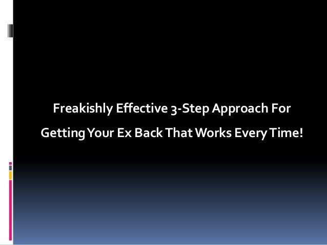 Freakishly Effective 3-Step Approach For Getting Your Ex Back That Works Every Time!