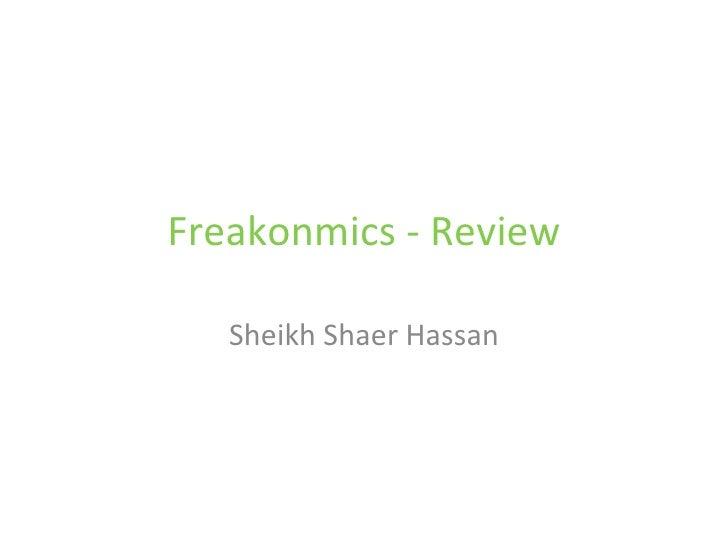 Freakonomics – Review of the Book Sheikh Shaer Hassan http://shaerhassan.blogspot.com