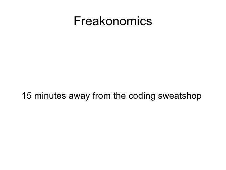 Freakonomics 15 minutes away from the coding sweatshop