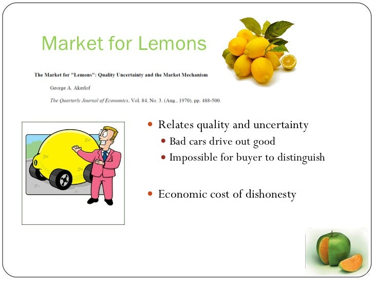 akerlof the market for lemons summary The lemon market theory proposed by (aakerlof, aug 1970)was validated to check if there really exits a lemon market in used vehicles (hoofer & pratt, 1987) and whether or not, bad products.