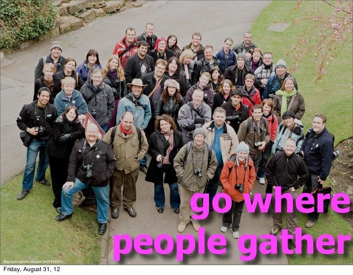 go whereflickr.com/photos/beavis/2425374221/                                      people gatherFriday, August 31, 12
