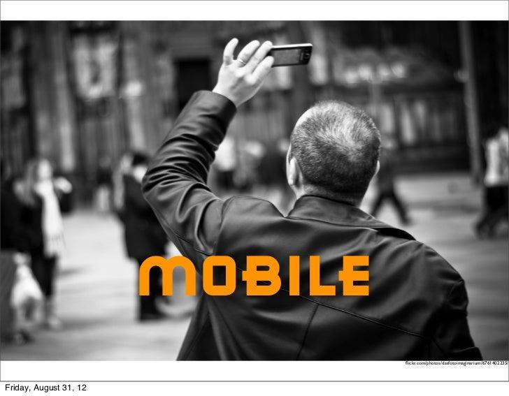 mobile                                 flickr.com/photos/dasfotoimaginarium/6761402235/Friday, August 31, 12