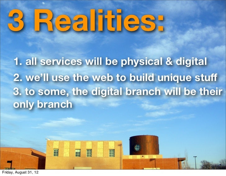 3 Realities:      1. all services will be physical & digital      2. we'll use the web to build unique stuff      3. to som...