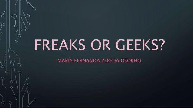 FREAKS OR GEEKS? MARÍA FERNANDA ZEPEDA OSORNO