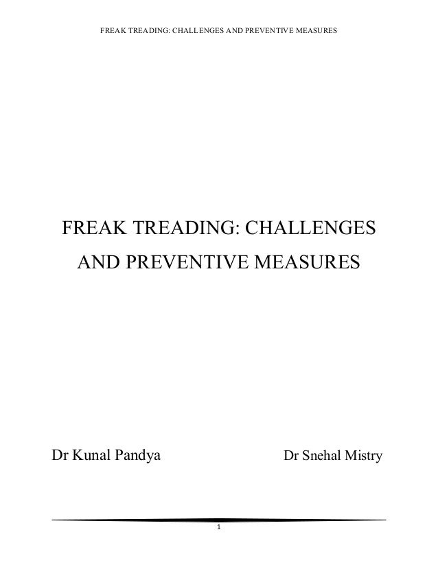 FREAK TREADING: CHALLENGES AND PREVENTIVE MEASURES FREAK TREADING: CHALLENGES   AND PREVENTIVE MEASURESDr Kunal Pandya    ...