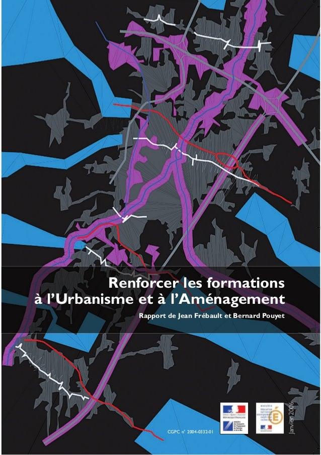 Renforcer les formationsà l'Urbanisme et à l'Aménagement              Rapport de Jean Frébault et Bernard Pouyet          ...