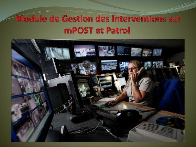 Le Module de Gestion des Interventions est une nouvelle fonctionnalité disponible pour les solutions mPOST (Main Courante ...