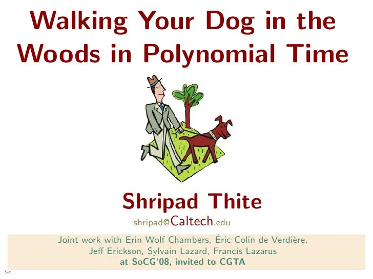 Walking Your Dog in the       Woods in Polynomial Time                            Shripad Thite                          s...