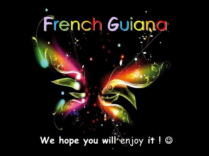 French GuianaWe hope you will enjoy it ! 