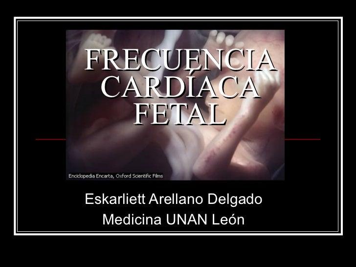 FRECUENCIA CARDÍACA FETAL Eskarliett Arellano Delgado Medicina UNAN León