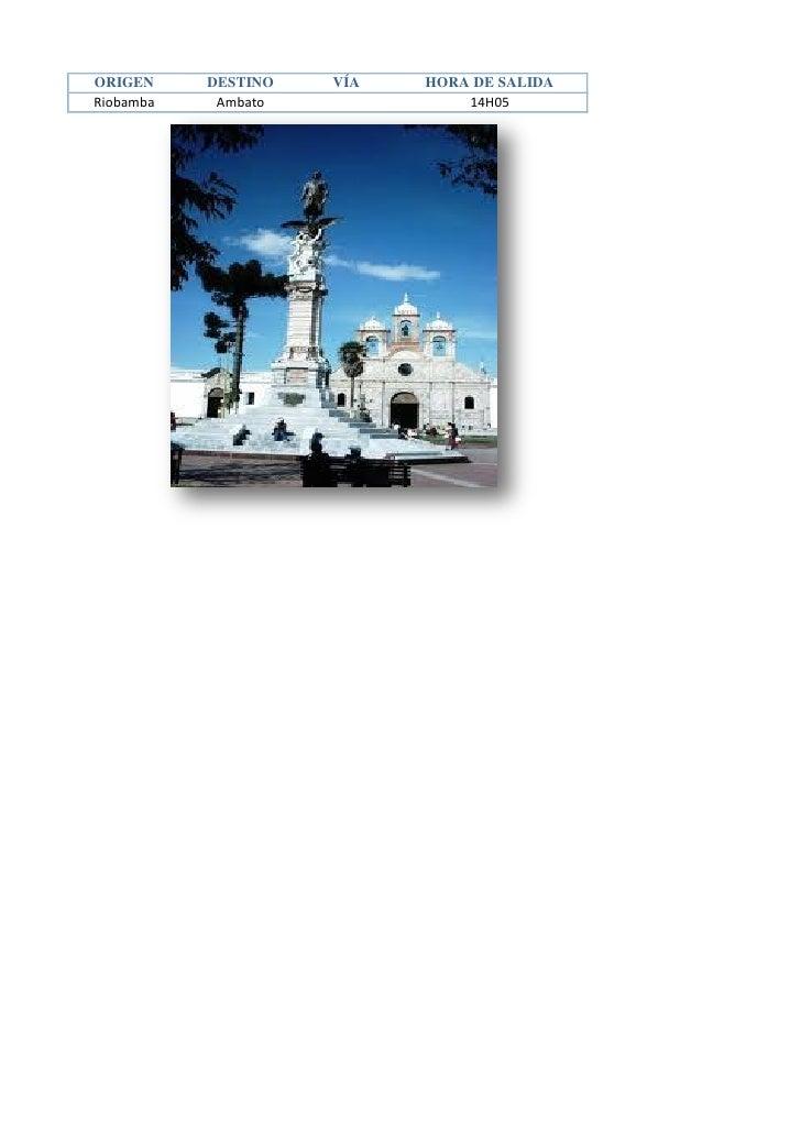 ORIGEN     DESTINO   VÍA   HORA DE SALIDARiobamba    Ambato             14H05