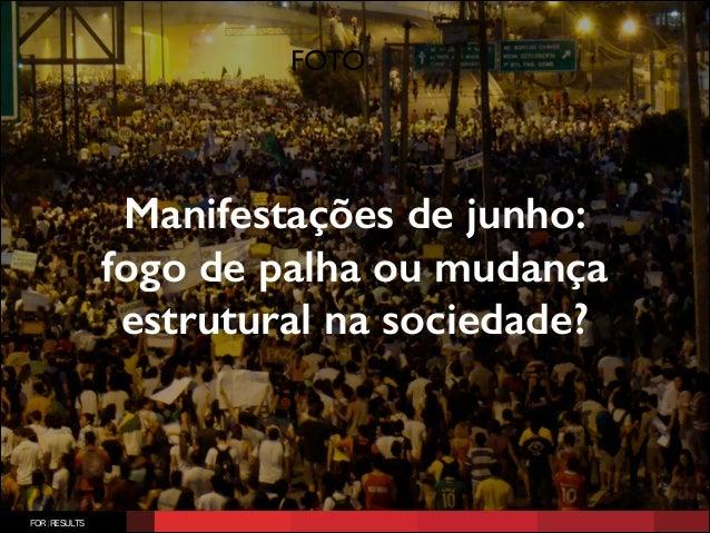 Manifestações de junho: fogo de palha ou mudança estrutural na sociedade? FOTO FOR RESULTS