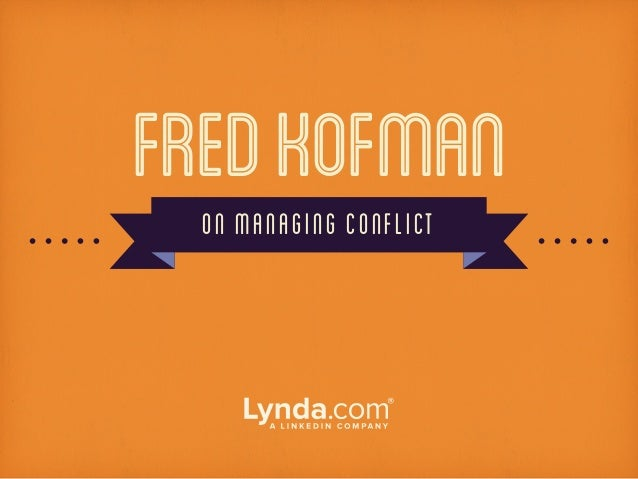 FredKofmanON MANAGING CONFLICT