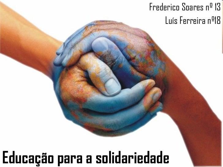 Educação para a solidariedade Frederico Soares nº 13 Luís Ferreira nº18