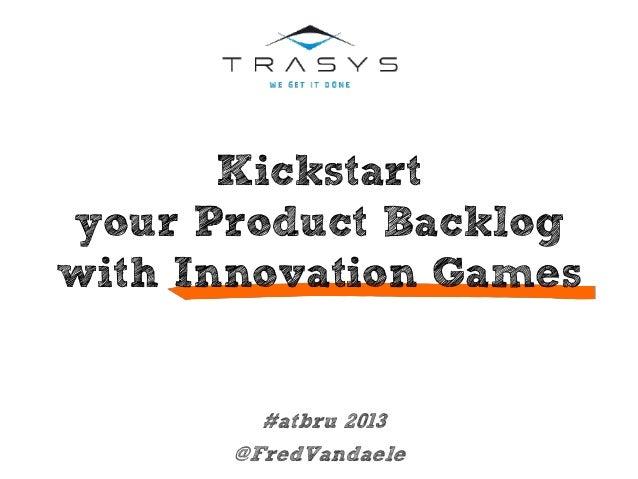 Kickstart your Product Backlog with Innovation Games #atbru 2013 @FredVandaele