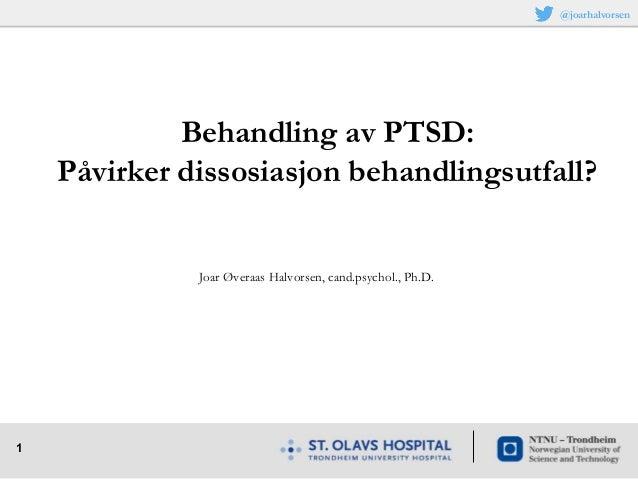 1 Joar Øveraas Halvorsen, cand.psychol., Ph.D. Behandling av PTSD: Påvirker dissosiasjon behandlingsutfall? @joarhalvorsen