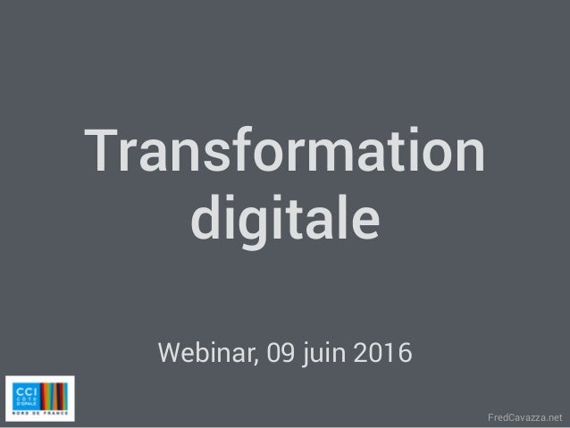 FredCavazza.net Transformation digitale Webinar, 09 juin 2016