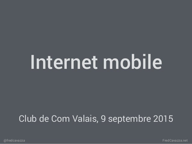 FredCavazza.net@fredcavazza Internet mobile Club de Com Valais, 9 septembre 2015