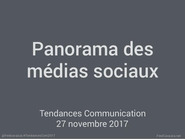 FredCavazza.net@fredcavazza #TendancesCom2017 Panorama des médias sociaux Tendances Communication 27 novembre 2017