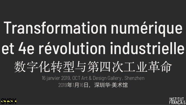 Transformation numérique et 4e révolution industrielle 数字化转型与第四次⼯业⾰命 16 janvier 2019, OCT Art & Design Gallery , Shenzhen ...