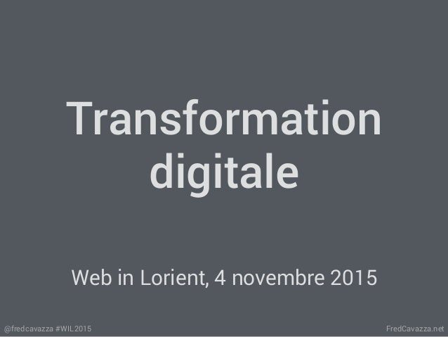 FredCavazza.net@fredcavazza #WIL2015 Transformation digitale Web in Lorient, 4 novembre 2015