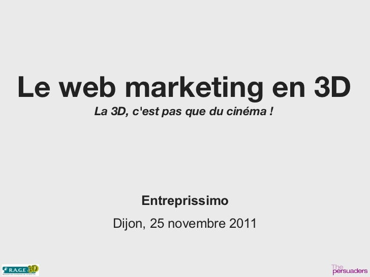 Le web marketing en 3D     La 3D, cest pas que du cinéma !             Entreprissimo        Dijon, 25 novembre 2011