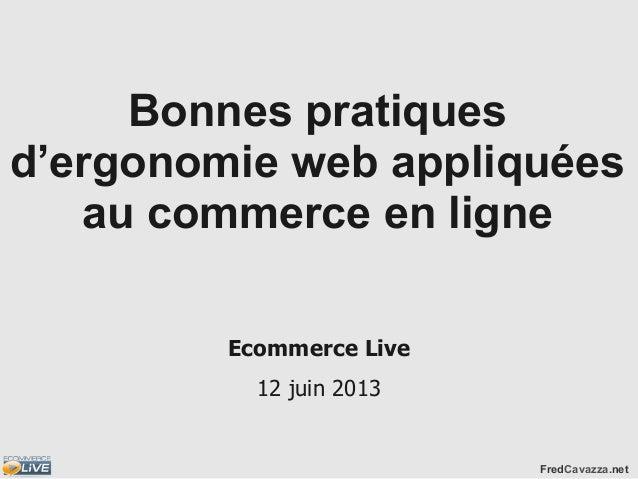 FredCavazza.netBonnes pratiquesd'ergonomie web appliquéesau commerce en ligneEcommerce Live12 juin 2013