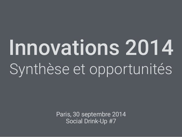 Innovations 2014  Synthèse et opportunités  Paris, 30 septembre 2014  Social Drink-Up #7