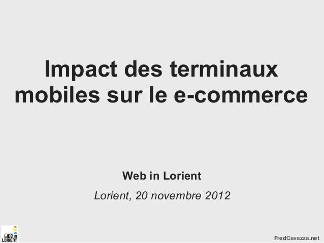 Impact des terminauxmobiles sur le e-commerce           Web in Lorient      Lorient, 20 novembre 2012                     ...