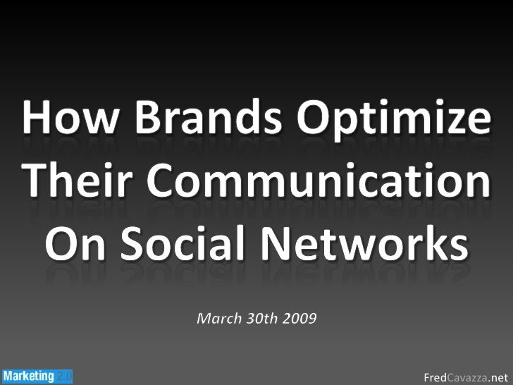 How Brands Optimize Their Communication On Social Networks<br />March 30th 2009<br />