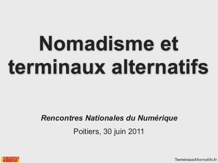 Nomadisme etterminaux alternatifs   Rencontres Nationales du Numérique           Poitiers, 30 juin 2011                   ...